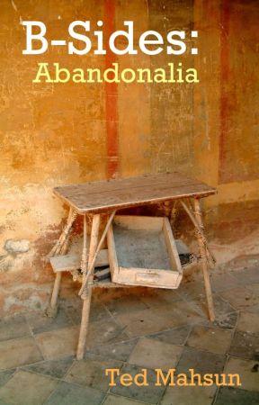 B-Sides: Abandonalia by TedMahsun