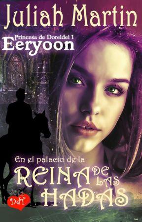 En el palacio de la Reina de las Hadas (Princesa de Doreldei #1 - Serie Eeryoon) by DiazdeTuesta