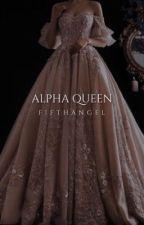 Alpha Queen [1] ✓ by FifthAngeI