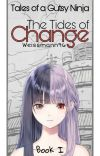 The tides of change (Tales of a gutsy Ninja 1) - under revision cover
