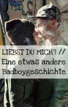 Liebst du mich? || Eine etwas andere Badboygeschichte cover