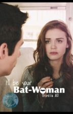 I'll Be Your Bat-woman (complete) by stydiaHAShappened