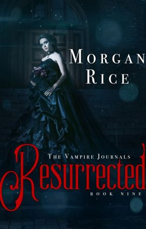 Resurrected   (Book #9 in the Vampire Journals) by morganrice