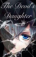 The Devil's Daughter (Ciel x reader) by WhiteRabbit150