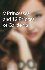 9 Princesses and 12 Princes of Gardenia by TomojinMayuyu