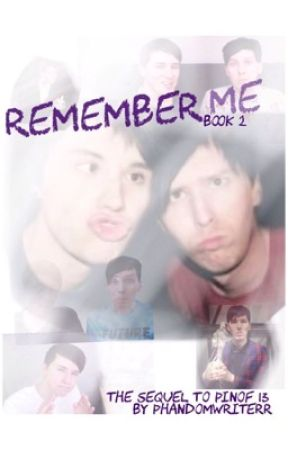 Remember Me // Sequel to PINOF 13 by phandomwriterr
