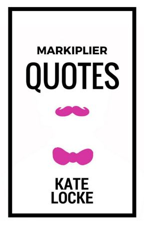 Markiplier Quotes by well-behaved
