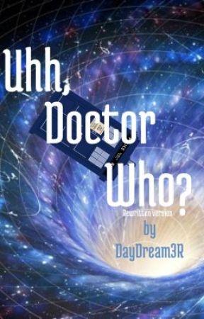 Uhh, Doctor Who? {Rewritten} by DayDream3R