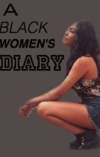 A Black Women's Diary (On Hold) by Aliyahproductions