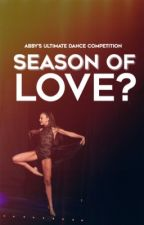 Abby's Ultimate Dance Competition-season of love? by Caroline617