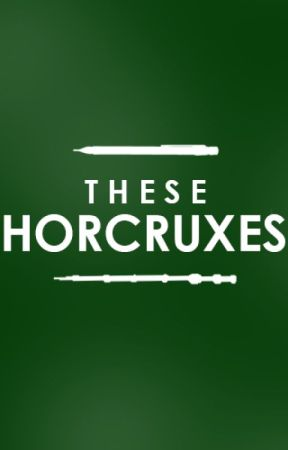 These Horcruxes (Scholarship2015) by Infatuated