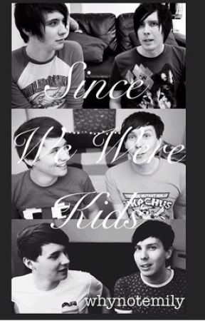Since We Were Kids|| Phan (unfinished sry) by Whynotemily