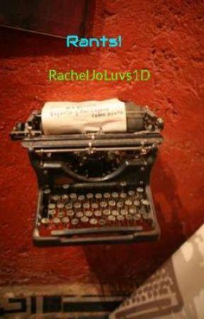 Rants! by RachelJoLuvs1D