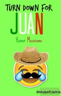 •Turn down for juan• 》Humor Mexicano《 cover