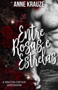 🌹ENTRE ROSAS E ESTRELAS ⭐️- Livros 1 e 2 cover