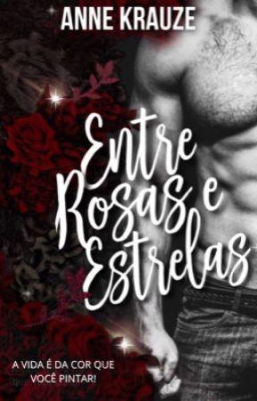 🌹ENTRE ROSAS E ESTRELAS ⭐️- Livros 1 e 2 by AnneKrauze