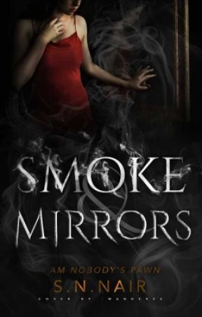 Smoke and Mirrors {Completed} by SNNair