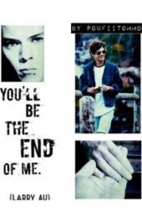 You'll Be The End Of Me    {L.s. au} by poufiiTommo