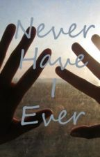 Never Have I Ever by ByeByeLove