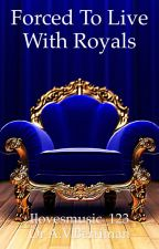 Forced To Live With Royals by ilovesmusic_123