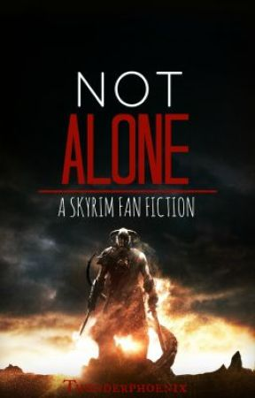 Not Alone  (A Skyrim Fanfiction) by Thunderphoenix