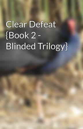 Clear Defeat {Book 2 - Blinded Trilogy} by LadyHiddlesLoki