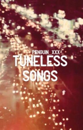 Tuneless Songs | ✓ (#Wattys2016)  by Penguin_xxx