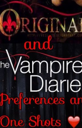 The Originals and The Vampire Diaries Preferences  and One Shots by MusicQueen0526