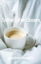 (Coffee's For Closers) ➦ Peterick by problemeatic