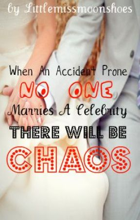 When An Accident Prone No One Marries A Celebrity There Will Be Chaos... by littlemissmoonshoes