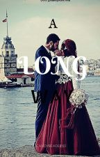 a long way( an islamic love story)[COMPLETE] by another_bookworm_