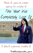 The Year We Completely Lost It {MCR,Frerard,Petekey} *SLOW UPDATES* *HIATUS* by TheBlackParader_Sara