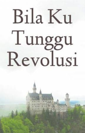 Bila Ku Tunggu Revolusi by alexiaaqram