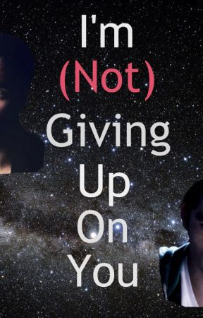 I'm (Not) Giving Up On You by tyrannicalCruelty
