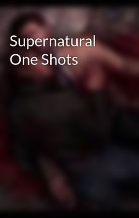 Supernatural One Shots by solangelowings