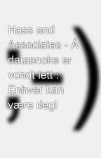 Hass and Associates - Å datasnoke er vondt lett : Enhver kan være deg! by LisaCotto9