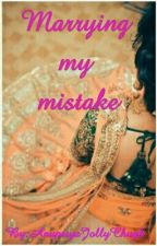 Marrying my mistake by AnupriyaJollyChugh