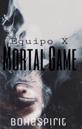 Equipo X: Mortal Game by Bohespirit