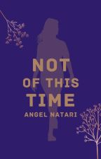 Not of this Time by AngelNatari