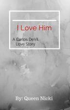 I Love Him- A Carlos De Vil Love Story (1 of 3) by todorokis-babymama