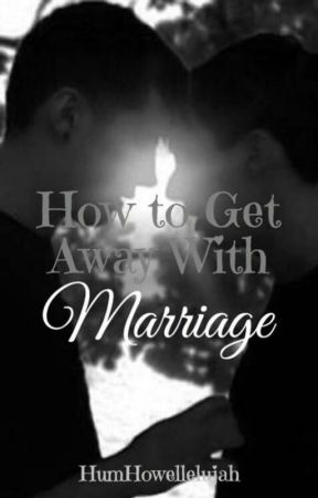 How to Get Away With Marriage by HumHowellelujah
