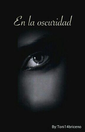 En la oscuridad by Toni14briceno