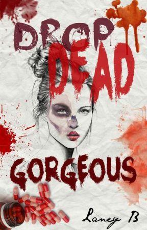 Drop Dead Gorgeous by xXForever_LoveXx