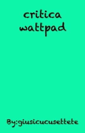 critica wattpad by giusicucusettete