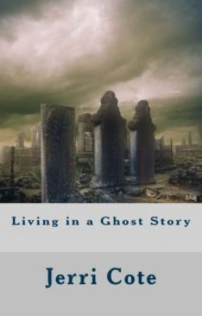 Living in a Ghost Story by JerriAubry