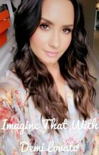 Imagine that with Demi Lovato (Lesbian Stories) by Alice_ddlovato