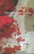 The Man in the Ditch (a Bones story) by gracethefantastic