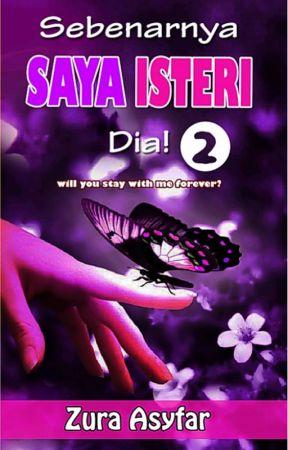Sequel Sebenarnya, Saya Isteri Dia! by ZuraAsyfar