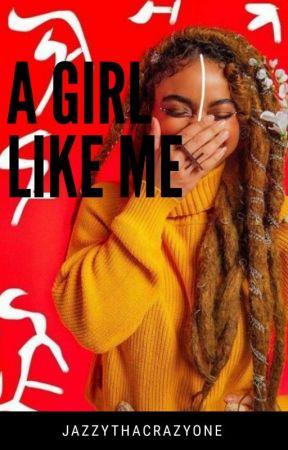A Girl Like Me by JazzyThaCrazyOne