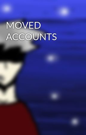 MOVED ACCOUNTS by EnderLight
